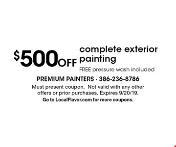 $500 off complete exterior painting. Free pressure wash included. Must present coupon.Not valid with any other offers or prior purchases. Expires 9/20/19. Go to LocalFlavor.com for more coupons.