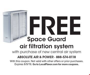 Free Space Guard air filtration system with purchase of new central air system. With this coupon. Not valid with other offers or prior purchases. Expires 8/9/19. Go to LocalFlavor.com for more coupons.