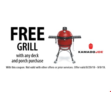 FREE GRILL with any deck and porch purchase. With this coupon. Not valid with other offers or prior services. Offer valid 8/29/19 - 9/9/19.