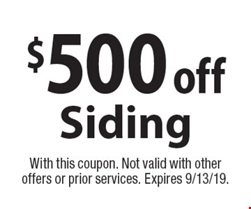 $500 off Siding. With this coupon. Not valid with other offers or prior services. Expires 9/13/19.