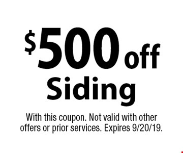$500 off Siding. With this coupon. Not valid with other offers or prior services. Expires 9/20/19.