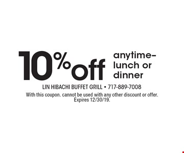 10%off anytime- lunch or dinner. With this coupon. cannot be used with any other discount or offer. Expires 12/30/19.