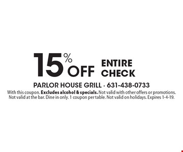 15% Offentire check. With this coupon. Excludes alcohol & specials. Not valid with other offers or promotions. Not valid at the bar. Dine in only. 1 coupon per table. Not valid on holidays. Expires 1-4-19.