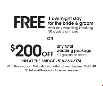 $200 Off any total wedding package 50 guests or more OR FREE 1 overnight stay for the bride & groom with any wedding booking 50 guests or more. With this coupon. Not valid with other offers. Expires 12-28-18. Go to LocalFlavor.com for more coupons.