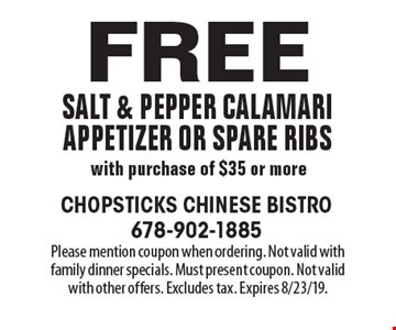 Free salt & pepper calamari appetizer or spare ribs with purchase of $35 or more. Please mention coupon when ordering. Not valid with family dinner specials. Must present coupon. Not valid with other offers. Excludes tax. Expires 8/23/19.