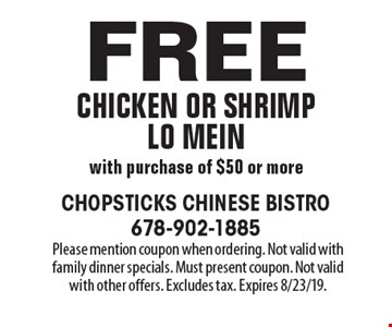 Free chicken or shrimp lo mein with purchase of $50 or more. Please mention coupon when ordering. Not valid with family dinner specials. Must present coupon. Not valid with other offers. Excludes tax. Expires 8/23/19.