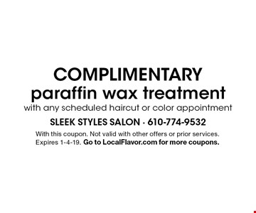 COMPLIMENTARY paraffin wax treatment with any scheduled haircut or color appointment. With this coupon. Not valid with other offers or prior services. Expires 1-4-19. Go to LocalFlavor.com for more coupons.
