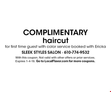 COMPLIMENTARY haircut for first time guest with color service booked with Ericka. With this coupon. Not valid with other offers or prior services. Expires 1-4-19. Go to LocalFlavor.com for more coupons.
