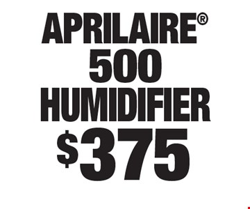 $375 aprilaire 500 humidifier.