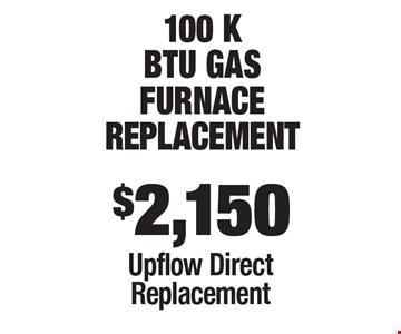 $2,150 100 kbtu Gas Furnacereplacement Upflow Direct Replacement.