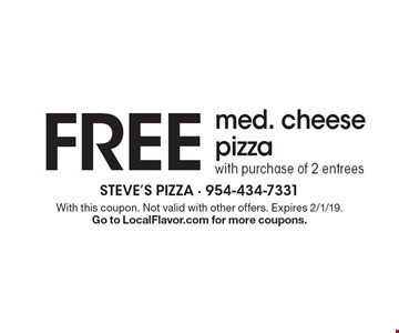 Free med. cheese pizza with purchase of 2 entrees. With this coupon. Not valid with other offers. Expires 2/1/19. Go to LocalFlavor.com for more coupons.