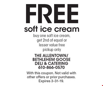 Free soft ice cream. Buy one soft ice cream, get 2nd of equal or lesser value free. Pickup only. With this coupon. Not valid with other offers or prior purchases. Expires 3-31-19.