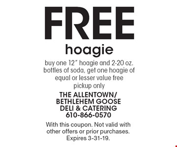 """Free hoagie buy one 12"""" hoagie and 2-20 oz. bottles of soda, get one hoagie of equal or lesser value free pickup only. With this coupon. Not valid with other offers or prior purchases. Expires 3-31-19."""