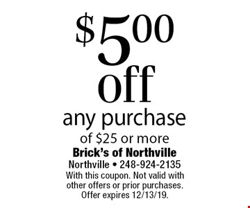 $5.00 off any purchase of $25 or more. With this coupon. Not valid with other offers or prior purchases. Offer expires 12/13/19.