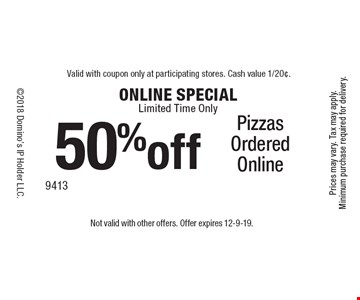 Online Special. 50% off Pizzas Ordered Online. Limited time only. Not valid with other offers. Offer expires 12-9-19.
