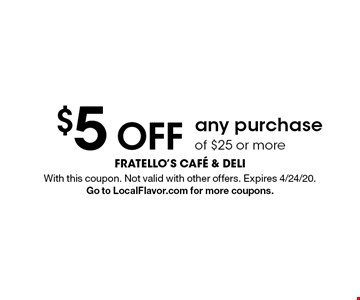 $5 off any purchase of $25 or more. With this coupon. Not valid with other offers. Expires 4/24/20. Go to LocalFlavor.com for more coupons.