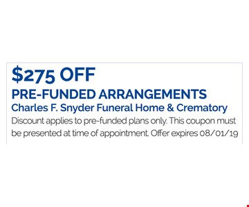 $275 Off pre-funded arrangements Charles F. Snyder funeral home & crematory. Discount applies to pre-funded plans only. This coupon must be presented at time of appointment. Offer expires08/1/19