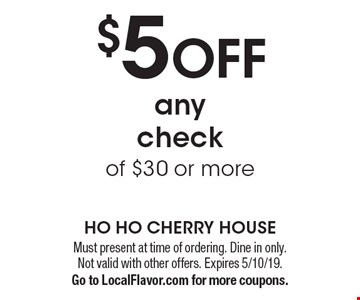 $5 OFF any check of $30 or more. Must present at time of ordering. Dine in only. Not valid with other offers. Expires 5/10/19. Go to LocalFlavor.com for more coupons.