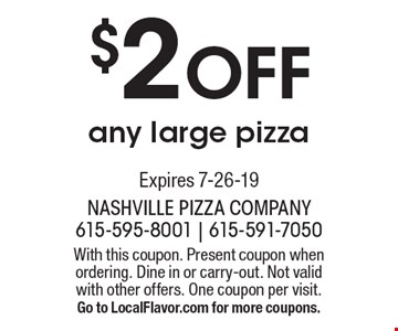 $2 Off any large pizza. Expires 7-26-19 With this coupon. Present coupon when ordering. Dine in or carry-out. Not valid with other offers. One coupon per visit. Go to LocalFlavor.com for more coupons.