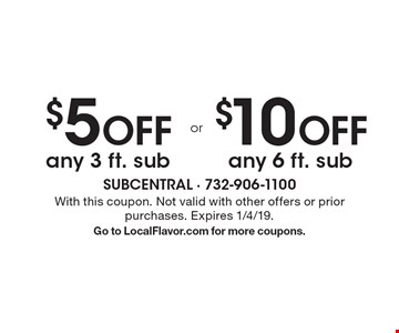 $5 OFF any 3 ft. sub. $10 OFF any 6 ft. sub. With this coupon. Not valid with other offers or prior purchases. Expires 1/4/19. Go to LocalFlavor.com for more coupons.