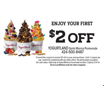 $2 off your next purchase. Present this coupon to receive $2 off on your next purchase. Limit 1 coupon per cup. Cannot be combined with any other offers. No photocopies accepted. No cash value. Valid only at Santa Monica Promenade location. Expires 2/4/19.Go to LocalFlavor.com for more coupons.