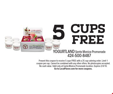 5 Cups Free. Present this coupon to receive 5 cups FREE with a 25 cup catering order. Limit 1 coupon per cup. Cannot be combined with any other offers. No photocopies accepted. No cash value. Valid only at Santa Monica Promenade location. Expires 2/4/19.Go to LocalFlavor.com for more coupons.