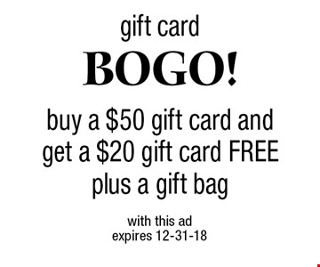 gift card bogo! Buy a $50 gift card and get a $20 gift card FREE. Plus a gift bag. with this ad. Expires 12-31-18