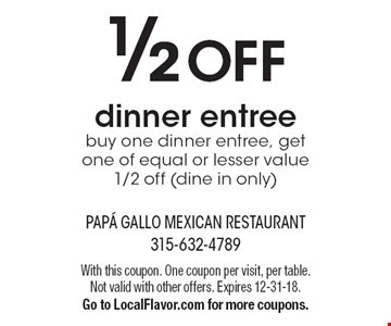 ½ off dinner entree. Buy one dinner entree, get one of equal or lesser value 1/2 off (dine in only). With this coupon. One coupon per visit, per table. Not valid with other offers. Expires 12-31-18. Go to LocalFlavor.com for more coupons.