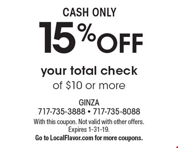 Cash only. 15% off your total check of $10 or more. With this coupon. Not valid with other offers. Expires 1-31-19. Go to LocalFlavor.com for more coupons.