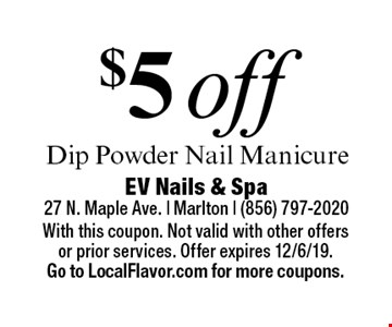 $5 off Dip Powder Nail Manicure. With this coupon. Not valid with other offers or prior services. Offer expires 12/6/19. Go to LocalFlavor.com for more coupons.