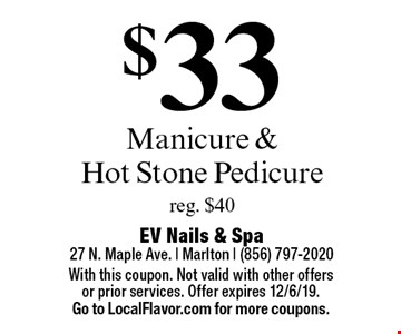 $33 Manicure & Hot Stone Pedicure. Reg. $40. With this coupon. Not valid with other offers or prior services. Offer expires 12/6/19. Go to LocalFlavor.com for more coupons.