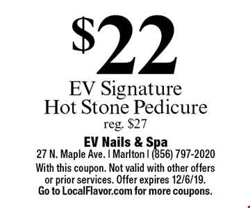 $22 EV Signature Hot Stone Pedicure. Reg. $27. With this coupon. Not valid with other offers or prior services. Offer expires 12/6/19. Go to LocalFlavor.com for more coupons.