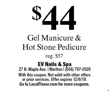 $44 Gel Manicure & Hot Stone Pedicure. Reg. $57. With this coupon. Not valid with other offers or prior services. Offer expires 12/6/19. Go to LocalFlavor.com for more coupons.