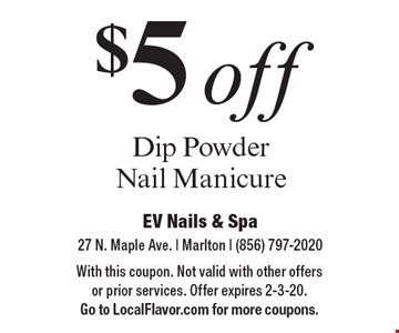 $5 off Dip Powder Nail Manicure. With this coupon. Not valid with other offers or prior services. Offer expires 2-3-20. Go to LocalFlavor.com for more coupons.
