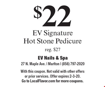 $22 EV Signature Hot Stone Pedicure reg. $27. With this coupon. Not valid with other offers or prior services. Offer expires 2-3-20. Go to LocalFlavor.com for more coupons.
