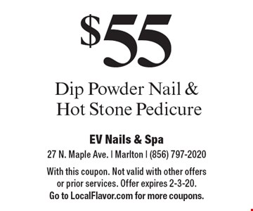 $55 Dip Powder Nail & Hot Stone Pedicure. With this coupon. Not valid with other offers or prior services. Offer expires 2-3-20. Go to LocalFlavor.com for more coupons.