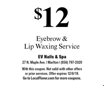 $12 Eyebrow & Lip Waxing Service. With this coupon. Not valid with other offers or prior services. Offer expires 12/6/19. Go to LocalFlavor.com for more coupons.