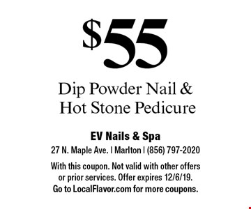 $55 Dip Powder Nail & Hot Stone Pedicure. With this coupon. Not valid with other offers or prior services. Offer expires 12/6/19. Go to LocalFlavor.com for more coupons.