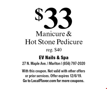 $33 Manicure & Hot Stone Pedicure reg. $40. With this coupon. Not valid with other offers or prior services. Offer expires 12/6/19. Go to LocalFlavor.com for more coupons.