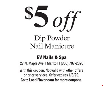 $5 off Dip Powder Nail Manicure. With this coupon. Not valid with other offers or prior services. Offer expires 1/3/20. Go to LocalFlavor.com for more coupons.