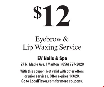 $12 Eyebrow & Lip Waxing Service. With this coupon. Not valid with other offers or prior services. Offer expires 1/3/20. Go to LocalFlavor.com for more coupons.