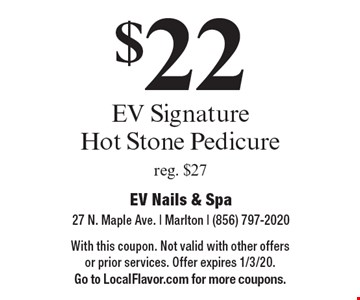 $22 EV Signature Hot Stone Pedicure reg. $27. With this coupon. Not valid with other offers or prior services. Offer expires 1/3/20. Go to LocalFlavor.com for more coupons.