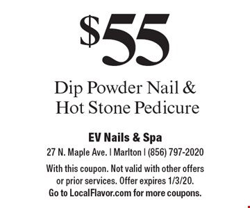 $55 Dip Powder Nail & Hot Stone Pedicure. With this coupon. Not valid with other offers or prior services. Offer expires 1/3/20. Go to LocalFlavor.com for more coupons.