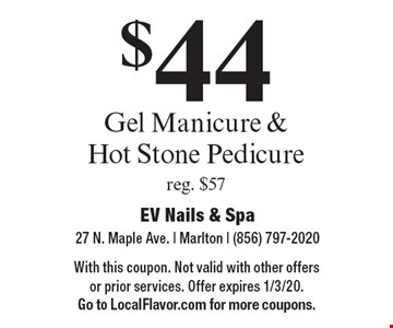 $44 Gel Manicure & Hot Stone Pedicure reg. $57. With this coupon. Not valid with other offers or prior services. Offer expires 1/3/20. Go to LocalFlavor.com for more coupons.