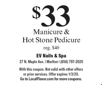$33 Manicure & Hot Stone Pedicure reg. $40. With this coupon. Not valid with other offers or prior services. Offer expires 1/3/20. Go to LocalFlavor.com for more coupons.