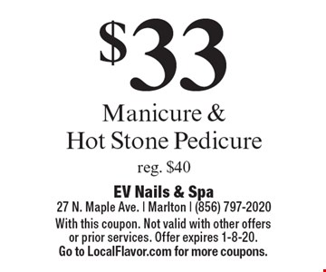 $33 Manicure & Hot Stone Pedicure reg. $40. With this coupon. Not valid with other offers or prior services. Offer expires 1-8-20. Go to LocalFlavor.com for more coupons.