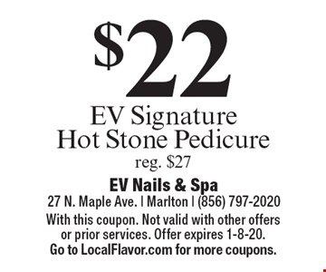 $22 EV Signature Hot Stone Pedicure reg. $27. With this coupon. Not valid with other offers or prior services. Offer expires 1-8-20. Go to LocalFlavor.com for more coupons.