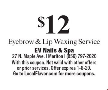 $12 Eyebrow & Lip Waxing Service. With this coupon. Not valid with other offers or prior services. Offer expires 1-8-20. Go to LocalFlavor.com for more coupons.