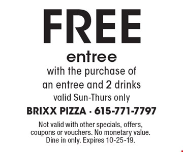 FREE entree with the purchase of an entree and 2 drinks. Valid Sun-Thurs only. Not valid with other specials, offers, coupons or vouchers. No monetary value. Dine in only. Expires 10-25-19.