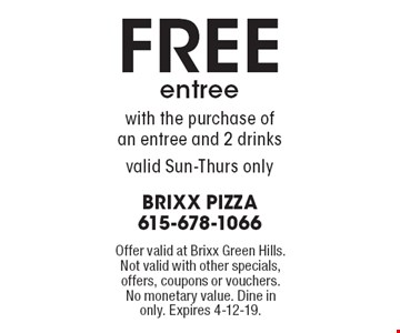 Free entree with the purchase of an entree and 2 drinks, valid Sun-Thurs only. Offer valid at Brixx Green Hills. Not valid with other specials, offers, coupons or vouchers. No monetary value. Dine in only. Expires 4-12-19.
